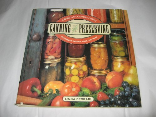 American Country Living: CANNING AND PRESERVING: Techniques, Recipes, Uses, and More