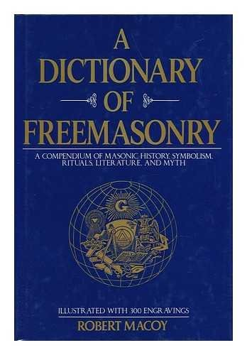 A Dictionary of Freemasonry: A Compendium of: Robert Macoy
