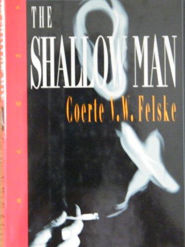 The Shallow Man: Felske, Coerte V.W.