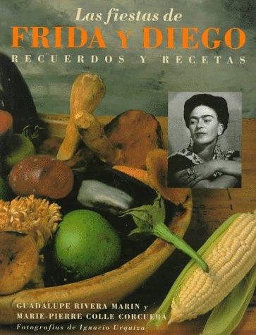 Las Fiestas de Frida y Diego: Recuerdos y Recetas (Spanish Edition) (0517700441) by Marie-Pierre Colle; Marie-Pierre Colle Corcuera; Guadalup Rivera Marin