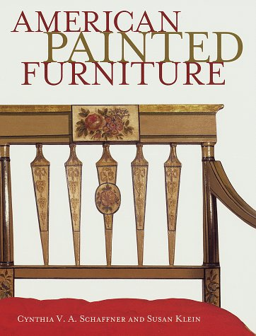 American Painted Furniture: 1790-1880: Schaffner, Cynthia V.A.and Klein, Susan