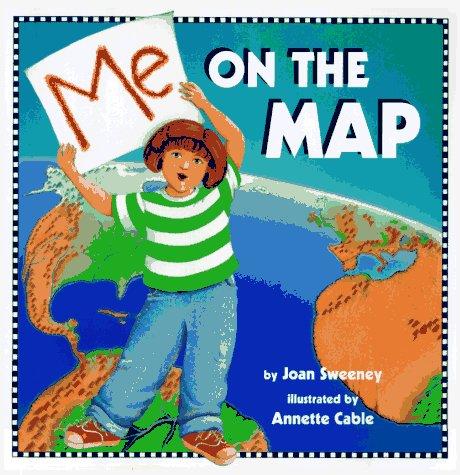 Me on the Map: Joan Sweeney; Illustrator-Annette
