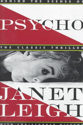 Psycho: Behind the Scenes of the Classic Thriller: Leigh, Janet; Nickens, Christopher