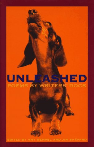 Unleashed: Poems by Writers' Dogs: Hempel, Amy; Shepard, Jim
