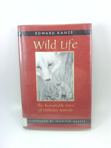Wild Life: The Remarkable Lives of Ordinary Animals: Kanze, Edward