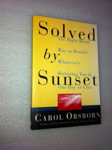 Solved By Sunset: The Right Brain Way to Resolve Whatever's Bothering You in One Day or Less: ...