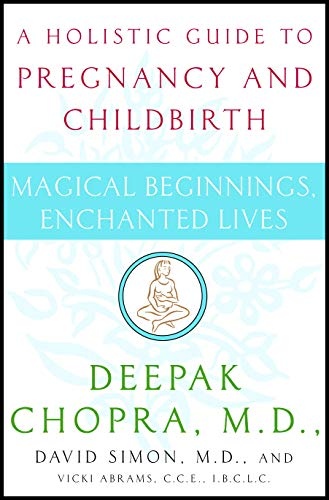9780517702208: Magical Beginnings, Enchanted Lives: A Holistic Guide to Pregnancy and Childbirth (Chopra, Deepak)