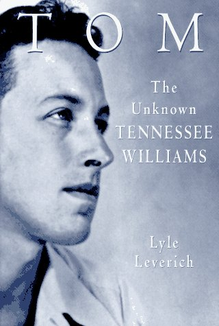 Tom : The Unknown Tennessee Williams: Leverich, Lyle