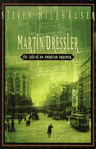 Martin Dressler: The Tale of an American: Steven Millhauser