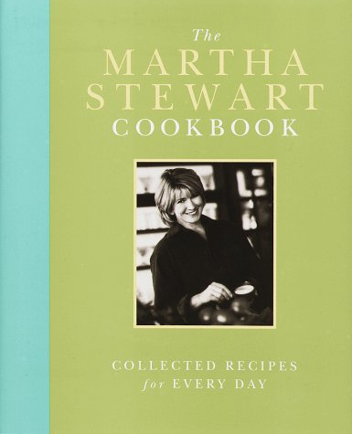 The Martha Stewart Cookbook: Collected Recipes for: Stewart, Martha
