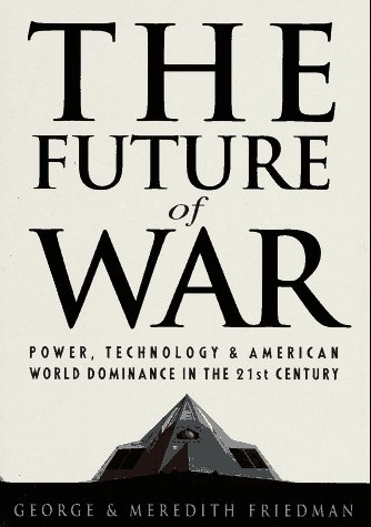 The Future of War: Power, Technology and American World Dominance in the 21st Century: Friedman, ...