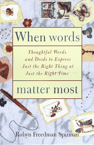 When Words Matter Most: Thoughtful Words and Deeds to Express Just the Right Thing at Just the ...