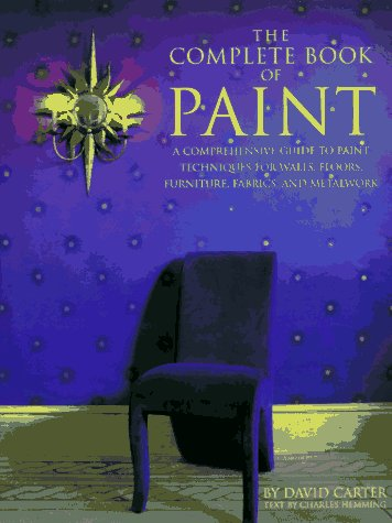 9780517704516: The Complete Book of Paint: A Comprehensive Guide to Paint Techniques for Walls, Floors, Furniture, Fabrics, and Metalwork