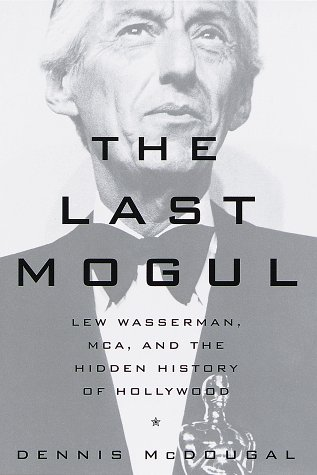 9780517704646: The Last Mogul: Lew Wasserman, MCA and the Hidden History of Hollywood