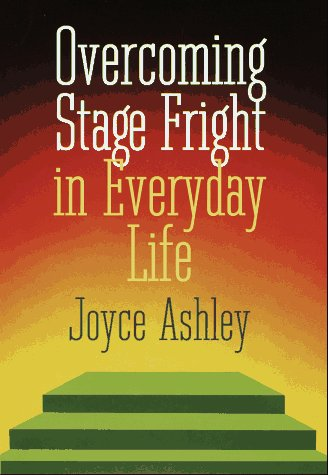 Overcoming Stage Fright In Everyday Life: ASHLEY, JOYCE