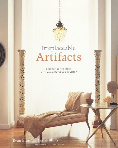 Irreplaceable Artifacts: Decorating the Home with Architectural: Leslie Blum, Evan