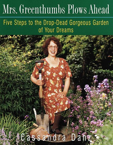 9780517705544: Mrs. Greenthumbs Plows Ahead: Five Steps to the Drop-Dead Gorgeous Garden of Your Dreams