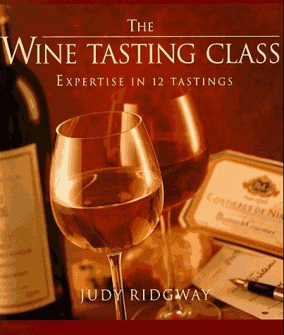 The Wine-Tasting Class, the Wine-Tasting Class Notebook: Expertise in 12 Tastings: Ridgway, Judy