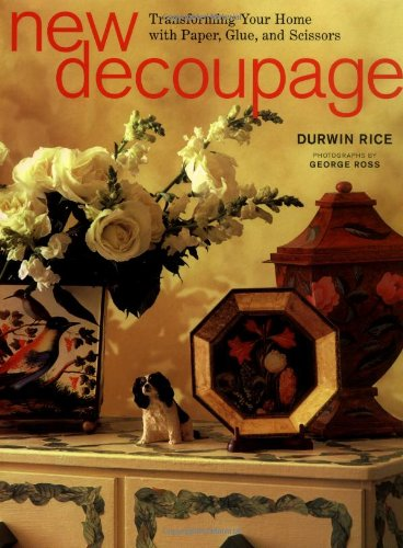 9780517705605: New Decoupage: Transforming Your Home with Paper, Glue, and Scissors