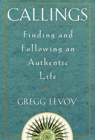 Callings: Finding and Following an Authentic Life: Levoy, Gregg Michael
