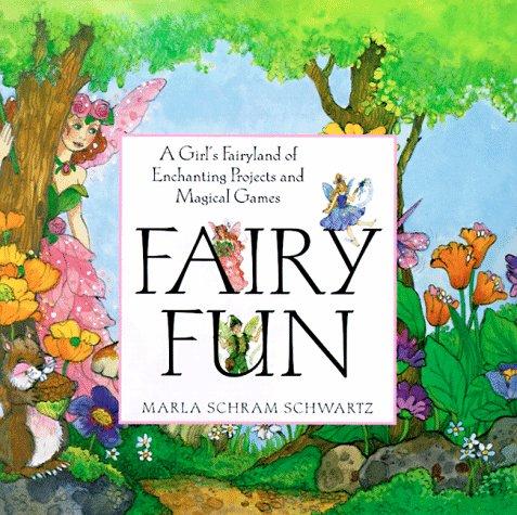 Fairy Fun: A Child's Fairyland of Enchanting: Schwartz, Marla S.