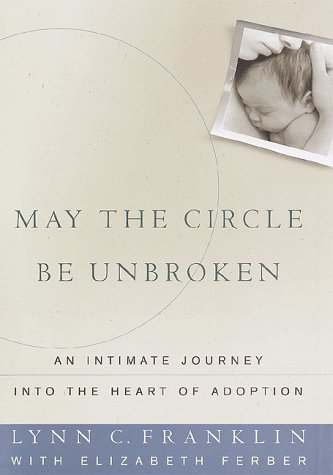 May The Circle Be Broken: An Intimate Journey Into The Heart Of Adoption.: Franklin, Lynn C.