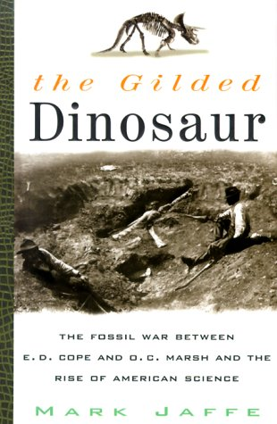 9780517707609: The Gilded Dinosaur: The Fossil War Between E.D. Cope and O.C. Marsh and the Rise of American Science