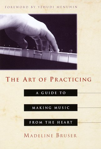 Art of Practicing: A Guide to Making Music from the Heart