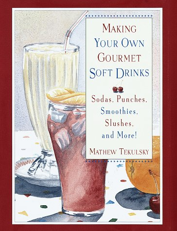 9780517708316: Making Your Own Gourmet Soft Drinks: Sodas, Punches, Smoothies, Slushes and More! (Making Your Own Gourmet Drinks)