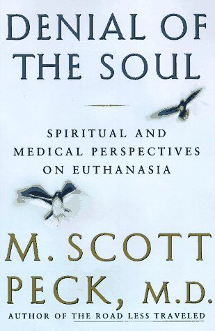 9780517708651: Denial of the Soul: Spiritual and Medical Perspectives on Euthanasia and Mortality