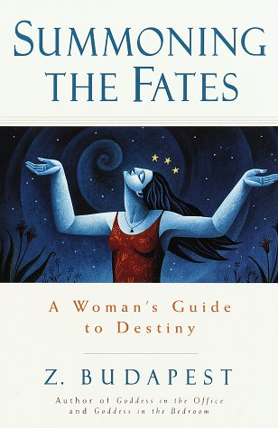 Summoning the Fates: A Woman's Guide to Destiny: Zsuzsanna Budapest