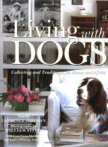LIVING WITH DOGS COLLECTING AND TRADITIONS, AT HOME AND AFIELD: Sheehan, Laurence, (Text by)