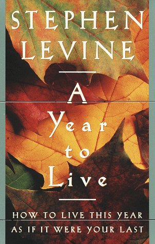 9780517708798: A Year to Live : How to Live This Year As If It Were Your Last