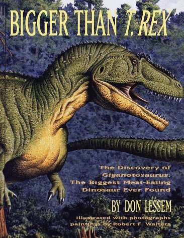9780517709306: Bigger Than T. Rex: The Discovery of the Biggest Meat-Eating Dinosaur Ever Found