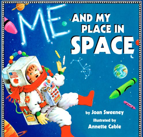 Me and My Place in Space: Joan Sweeney; Illustrator-Annette