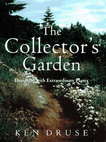 The Collector's Garden: Designing with Extraordinary Plants ** S I G N E D **: Druse, Ken