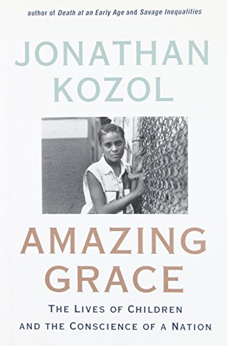 a research on the book amazing grace by jonathan kozol Jonathan kozol is best-known for his non-fiction accounts on public education in the united states he is the author of the famous books, 'death at an early age', 'the shame of the nation', 'savage inequalities' and 'fire in the ashes', among others.