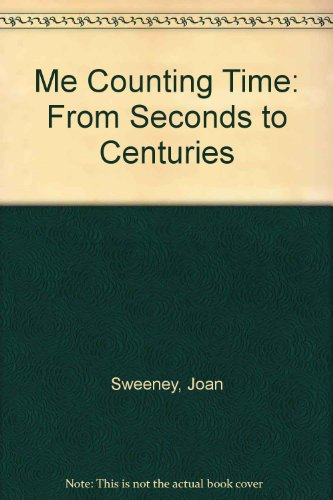 Me Counting Time: From Seconds to Centuries: Joan Sweeney; Illustrator-Annette