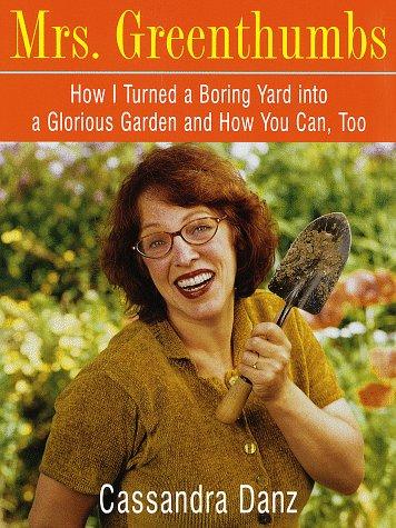 Mrs. Greenthumbs: How I Turned a Boring: Danz, Cassandra