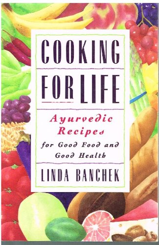 Cooking For Life: Ayurvedic Recipes for Good Food and Good Health: Banchek, Linda