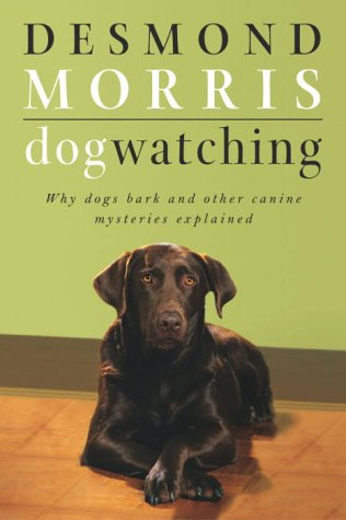 Dogwatching: Why Dogs Bark and Other Canine: Morris, Desmond