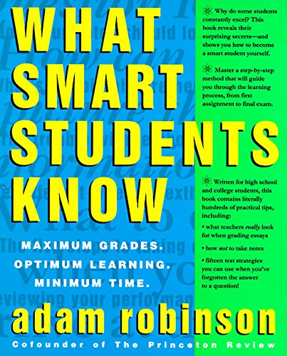 9780517880852: What Smart Students Know: Maximum Grades, Optimum Learning, Minimum Time