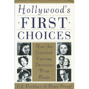 Hollywood's First Choices: How the Greatest Casting Decisions Were Made (Or Why Groucho Marx Never Played Rhett Butler : How the Greatest Casting Decisions Were Made) (0517880865) by Jeff Burkhart; Bruce Stuart