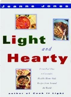 9780517880913: Light And Hearty: From Pad Thai to Cassoulet, Healthy Home-Style Recipes from Around the World