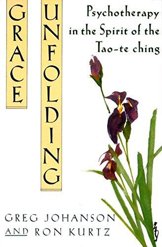 Grace Unfolding: Psychotherapy in the Spirit of Tao-te ching: Johanson, Greg; Kurtz, Ronald S.