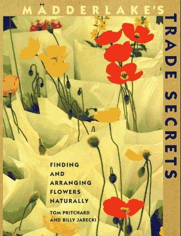 9780517881583: Madderlake's Trade Secrets: Finding & Arranging Flowers Naturally