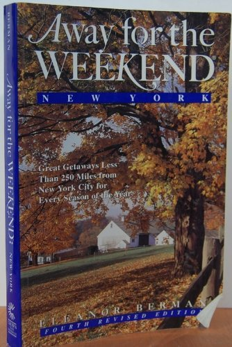 Away for the Weekend (R): New York: Great Getaways Less Than 250 Miles from NYC for Every Season of...