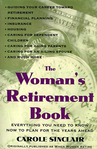9780517881712: The Woman's Retirement Book: Everything You Need to Know to Plan for the Years Ahead