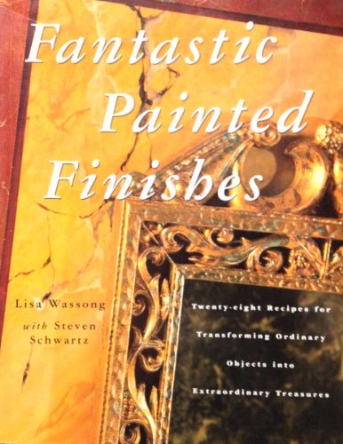 9780517881767: Fantastic Painted Finishes: Twenty-eight Recipes for Transforming Ordinary Objects into Extraordinary Treasur es
