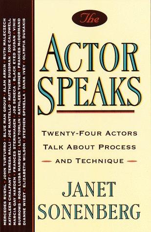 The Actor Speaks: Twenty-four Actors Talk About Process and Technique: Sonenberg, Janet